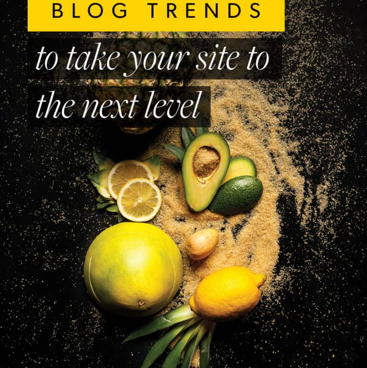 6 Food and Lifestyle Blog Trends to Take Your Site to the Next Level in 2018