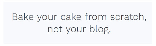 bake your cake from scratch, not your blog
